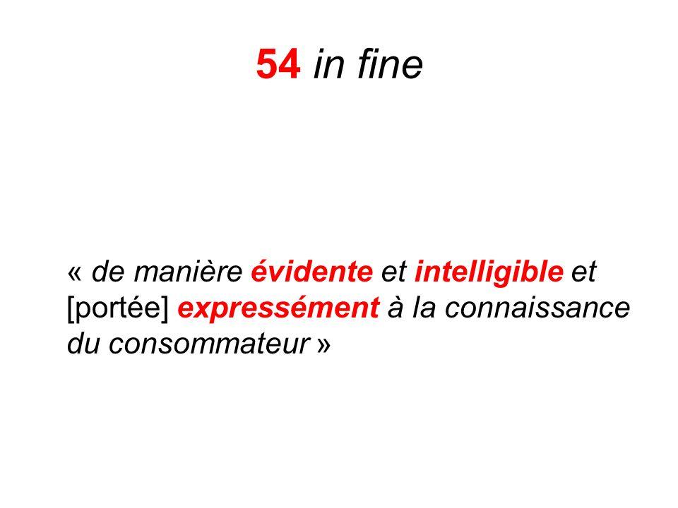 54 in fine « de manière évidente et intelligible et [portée] expressément à la connaissance du consommateur »