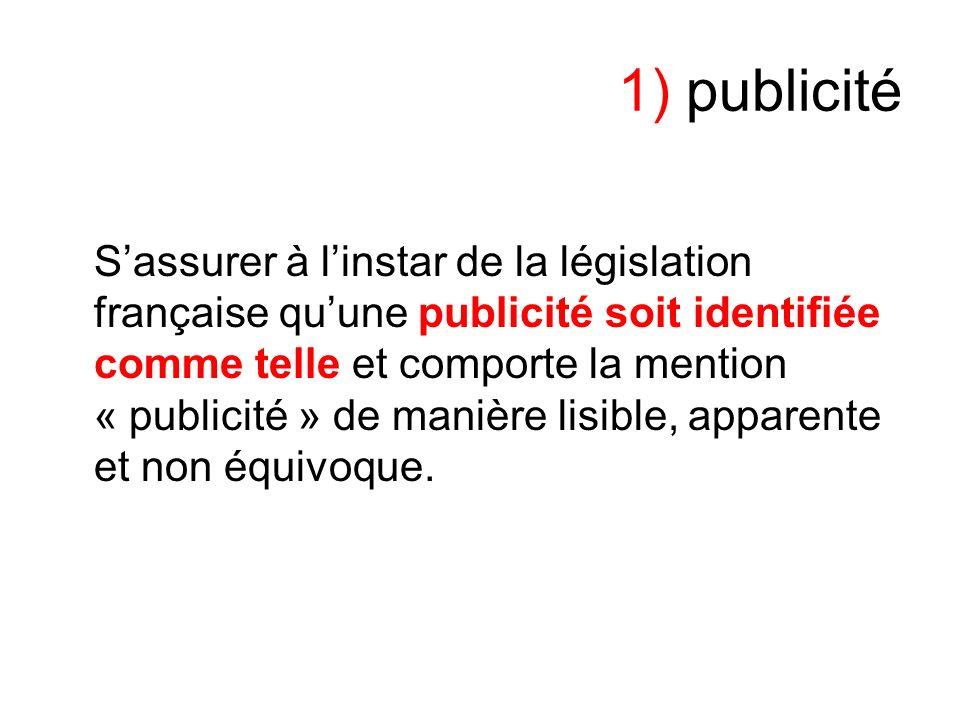1) publicité Sassurer à linstar de la législation française quune publicité soit identifiée comme telle et comporte la mention « publicité » de manière lisible, apparente et non équivoque.