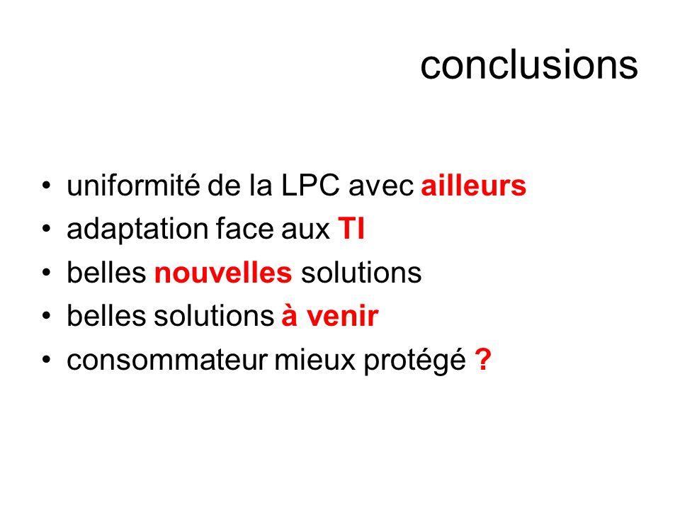 conclusions uniformité de la LPC avec ailleurs adaptation face aux TI belles nouvelles solutions belles solutions à venir consommateur mieux protégé
