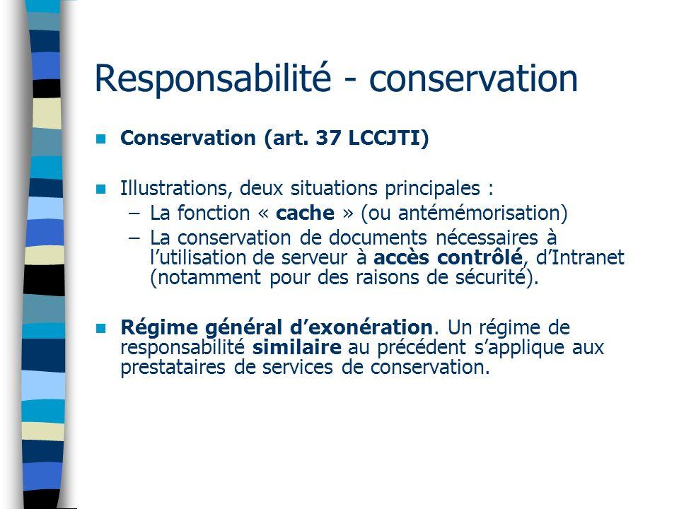 Responsabilité - conservation Conservation (art. 37 LCCJTI) Illustrations, deux situations principales : –La fonction « cache » (ou antémémorisation)