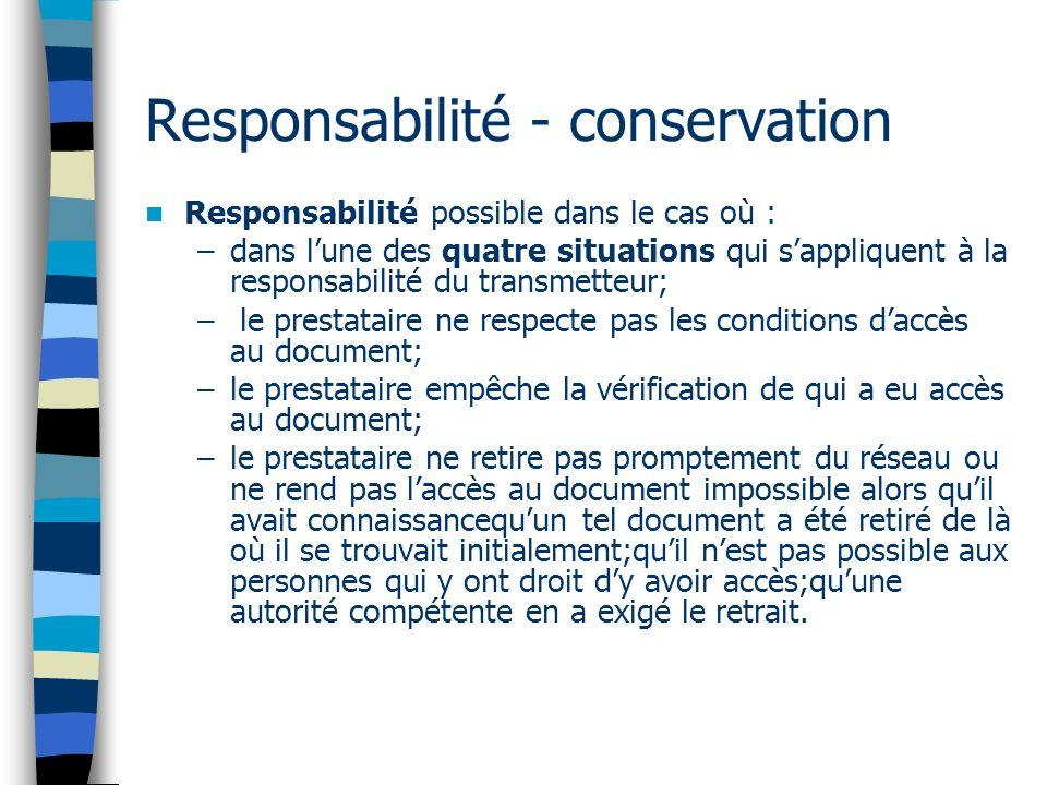 Responsabilité - conservation Responsabilité possible dans le cas où : –dans lune des quatre situations qui sappliquent à la responsabilité du transme