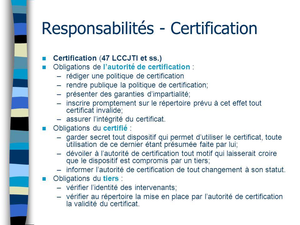 Responsabilités - Certification Certification (47 LCCJTI et ss.) Obligations de lautorité de certification : –rédiger une politique de certification –