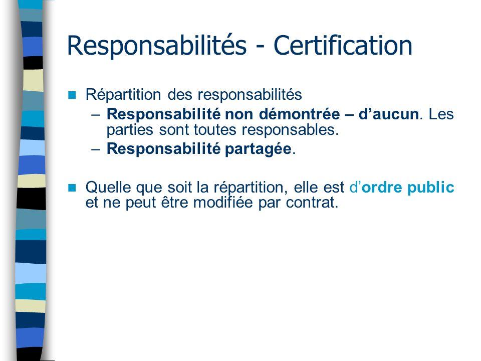 Responsabilités - Certification Répartition des responsabilités –Responsabilité non démontrée – daucun. Les parties sont toutes responsables. –Respons