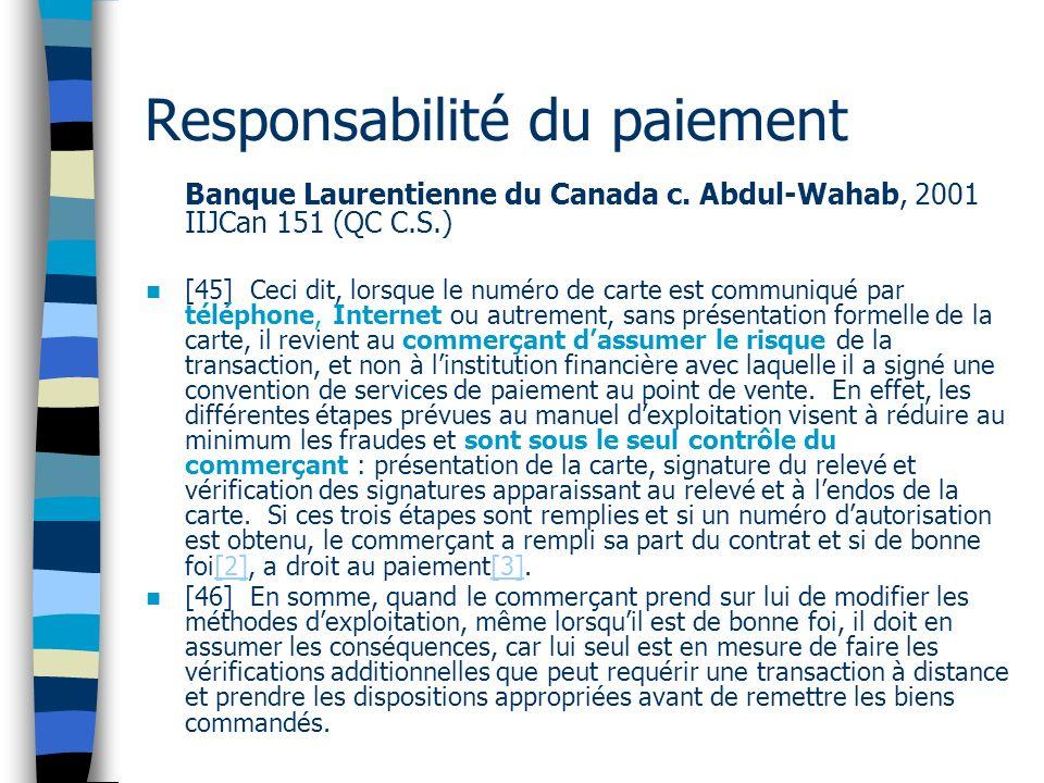 Responsabilité du paiement Banque Laurentienne du Canada c. Abdul-Wahab, 2001 IIJCan 151 (QC C.S.) [45] Ceci dit, lorsque le numéro de carte est commu
