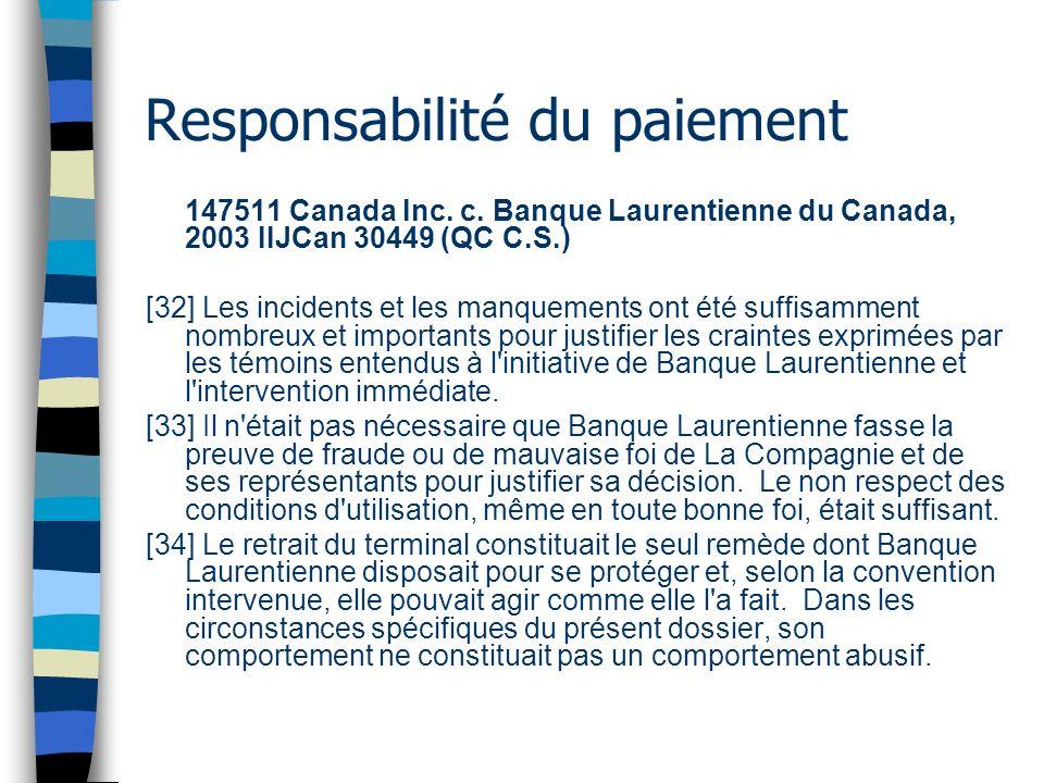 Responsabilité du paiement 147511 Canada Inc. c. Banque Laurentienne du Canada, 2003 IIJCan 30449 (QC C.S.) [32] Les incidents et les manquements ont