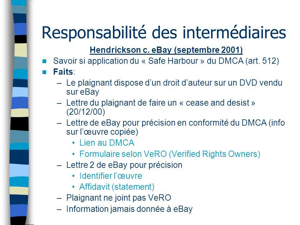 Responsabilité des intermédiaires Hendrickson c. eBay (septembre 2001) Savoir si application du « Safe Harbour » du DMCA (art. 512) Faits: –Le plaigna