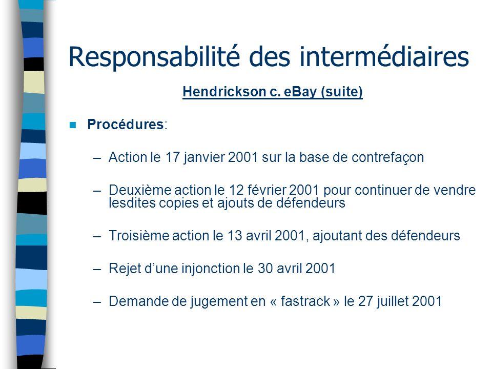 Responsabilité des intermédiaires Hendrickson c. eBay (suite) Procédures: –Action le 17 janvier 2001 sur la base de contrefaçon –Deuxième action le 12