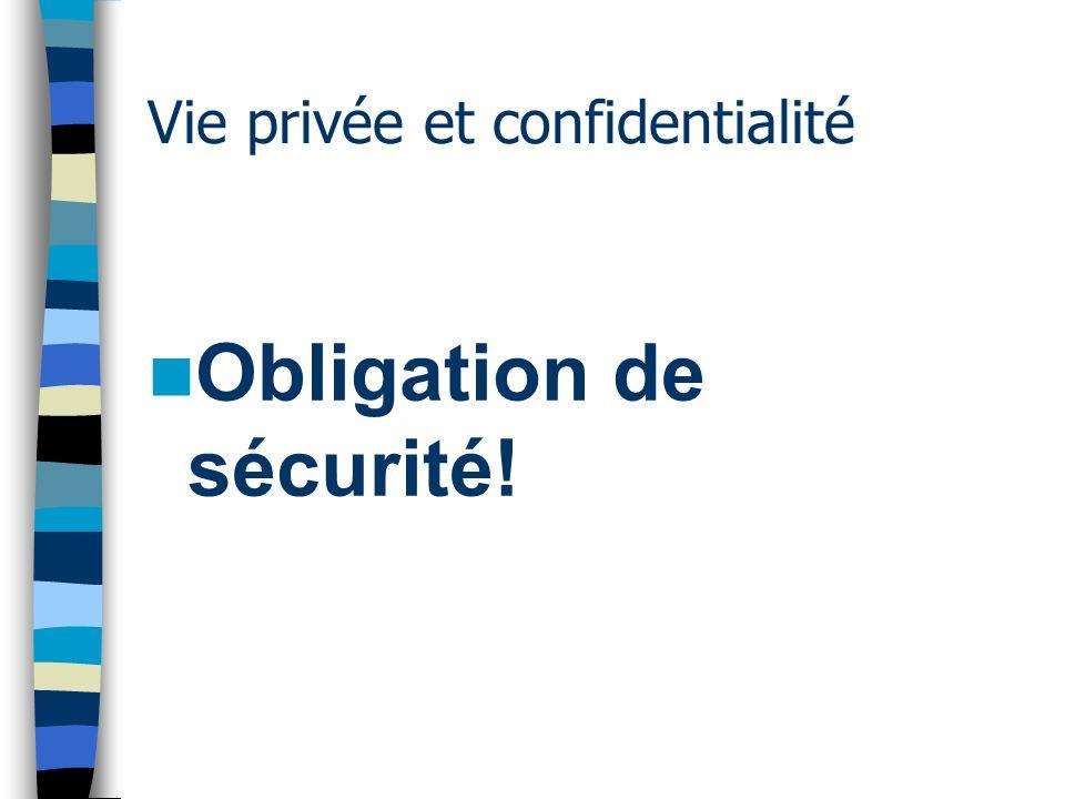 Vie privée et confidentialité Obligation de sécurité!