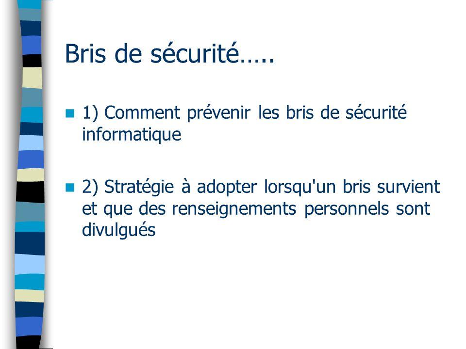 Bris de sécurité….. 1) Comment prévenir les bris de sécurité informatique 2) Stratégie à adopter lorsqu'un bris survient et que des renseignements per