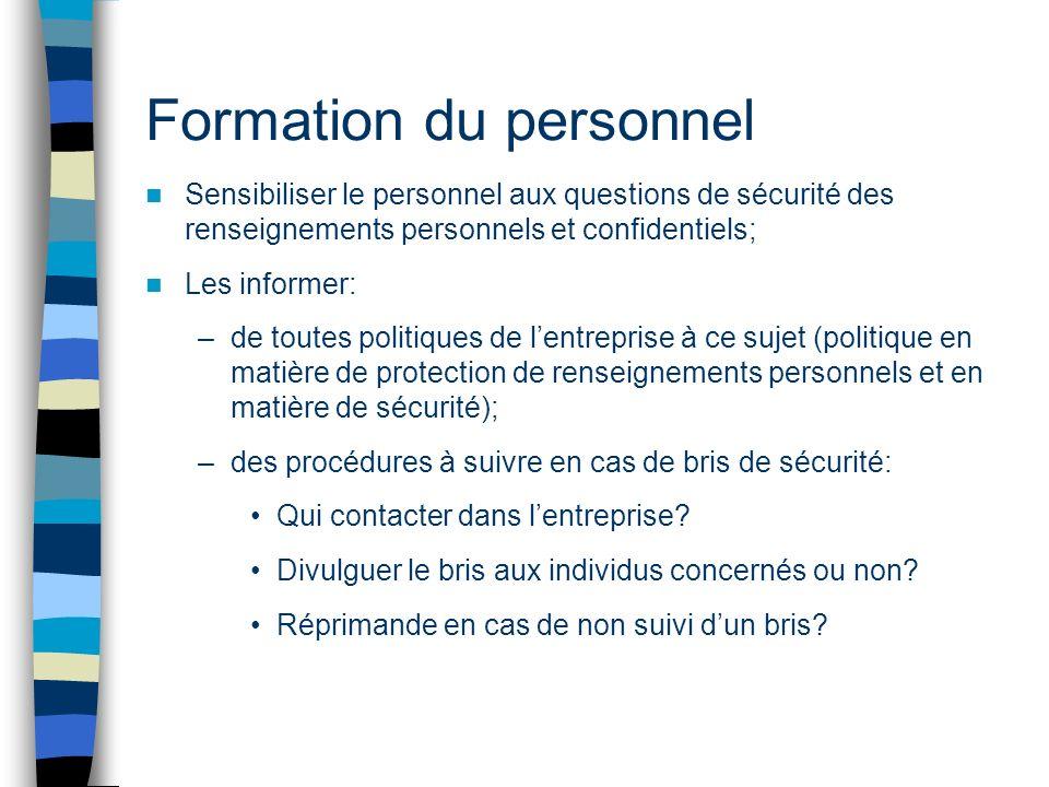 Formation du personnel Sensibiliser le personnel aux questions de sécurité des renseignements personnels et confidentiels; Les informer: –de toutes po