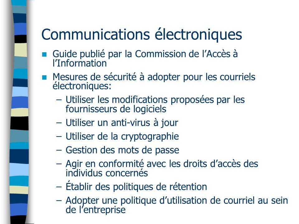Communications électroniques Guide publié par la Commission de lAccès à lInformation Mesures de sécurité à adopter pour les courriels électroniques: –