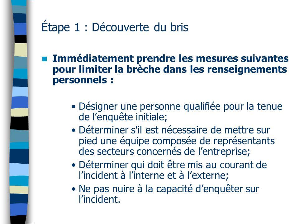 Étape 1 : Découverte du bris Immédiatement prendre les mesures suivantes pour limiter la brèche dans les renseignements personnels : Désigner une pers