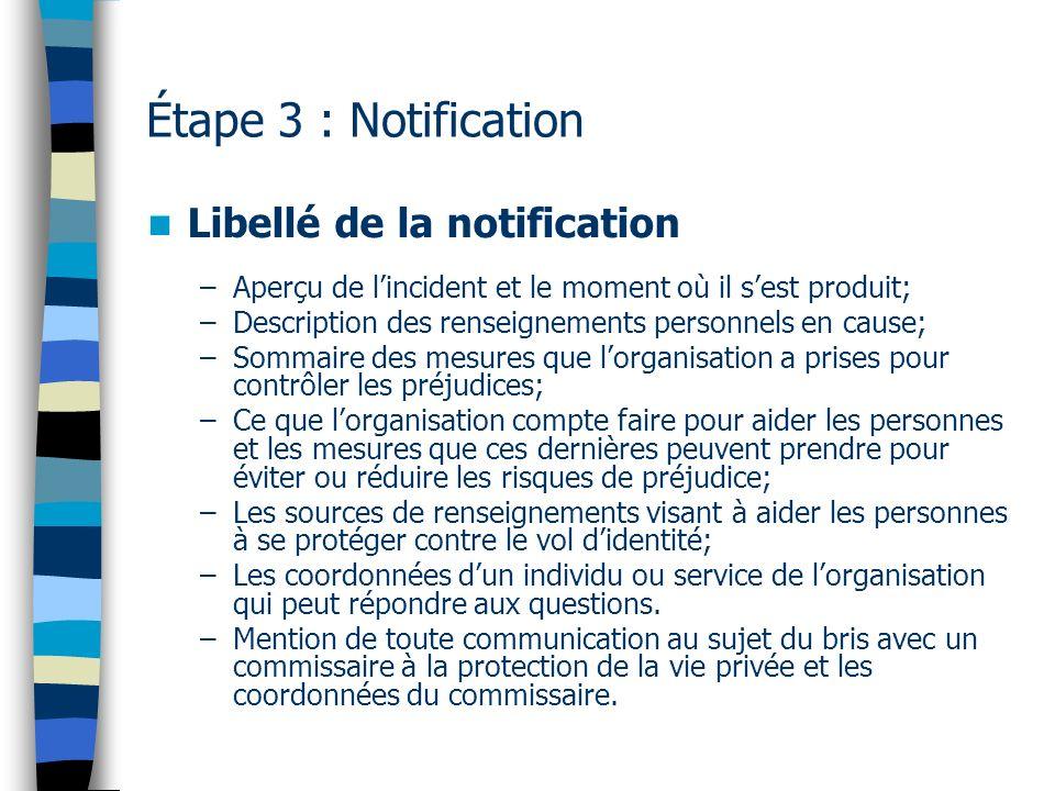 Étape 3 : Notification Libellé de la notification –Aperçu de lincident et le moment où il sest produit; –Description des renseignements personnels en