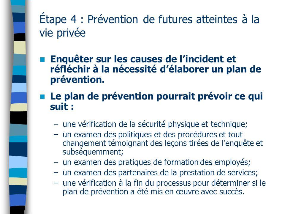 Étape 4 : Prévention de futures atteintes à la vie privée Enquêter sur les causes de lincident et réfléchir à la nécessité délaborer un plan de préven