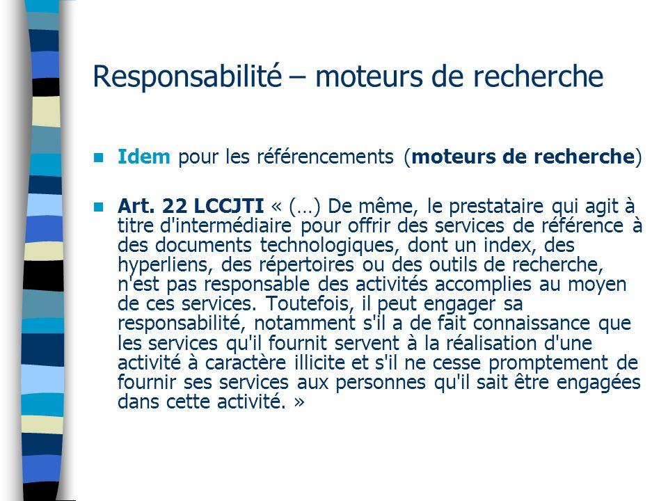 Responsabilité – moteurs de recherche Idem pour les référencements (moteurs de recherche) Art. 22 LCCJTI « (…) De même, le prestataire qui agit à titr