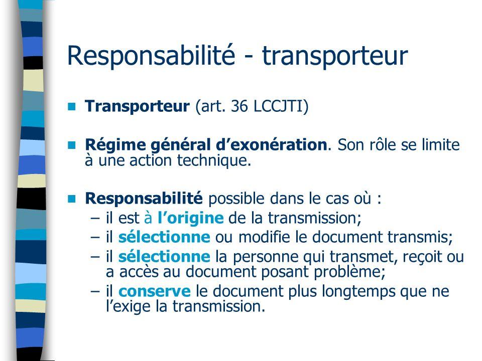 Responsabilité - transporteur Transporteur (art. 36 LCCJTI) Régime général dexonération. Son rôle se limite à une action technique. Responsabilité pos
