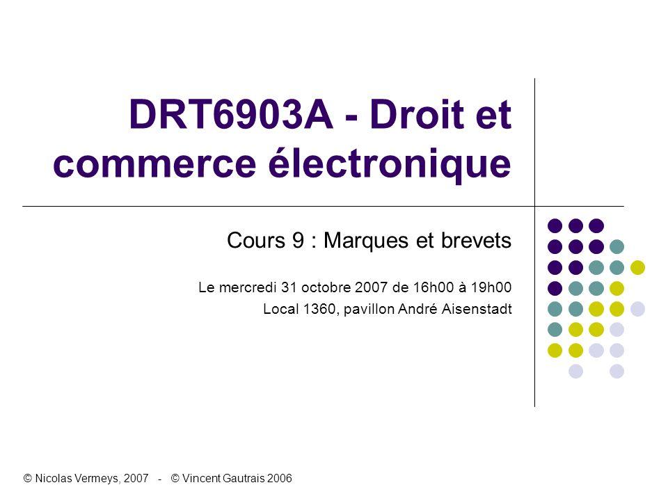 DRT6903A - Droit et commerce électronique Cours 9 : Marques et brevets Le mercredi 31 octobre 2007 de 16h00 à 19h00 Local 1360, pavillon André Aisenst