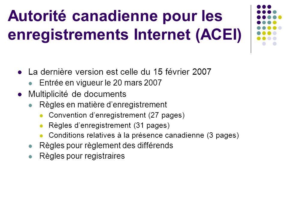 Autorité canadienne pour les enregistrements Internet (ACEI) La dernière version est celle du 15 février 2007 Entrée en vigueur le 20 mars 2007 Multip