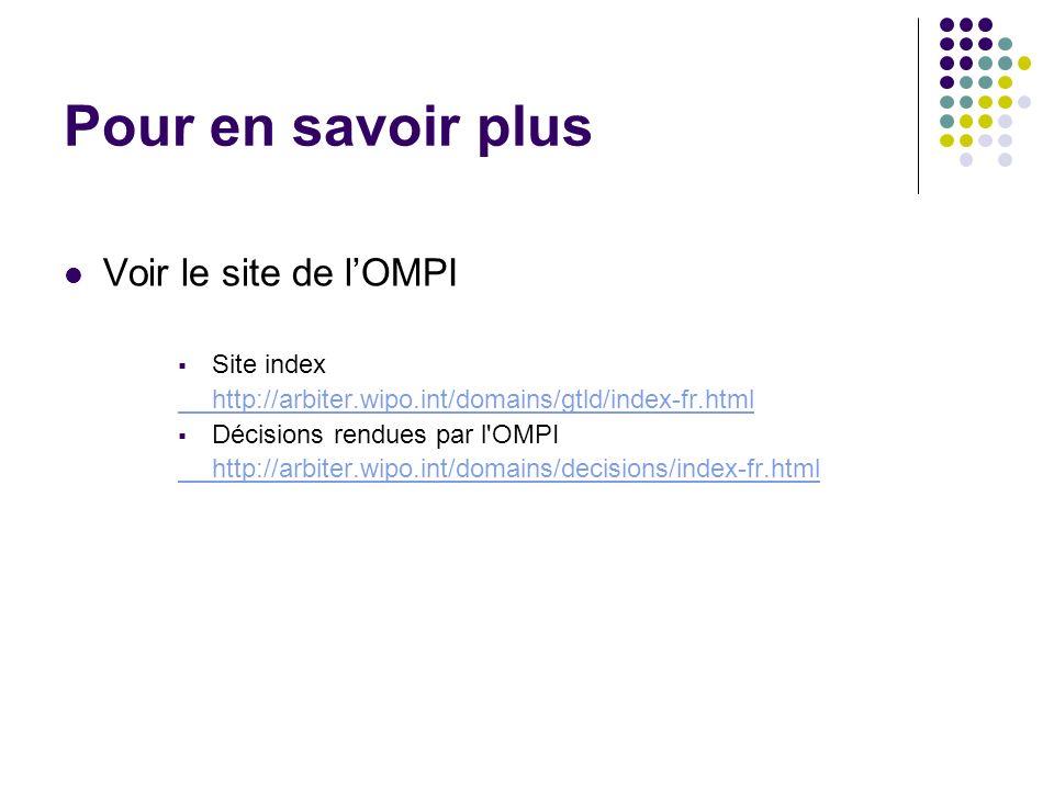 Pour en savoir plus Voir le site de lOMPI Site index http://arbiter.wipo.int/domains/gtld/index-fr.html Décisions rendues par l'OMPI http://arbiter.wi