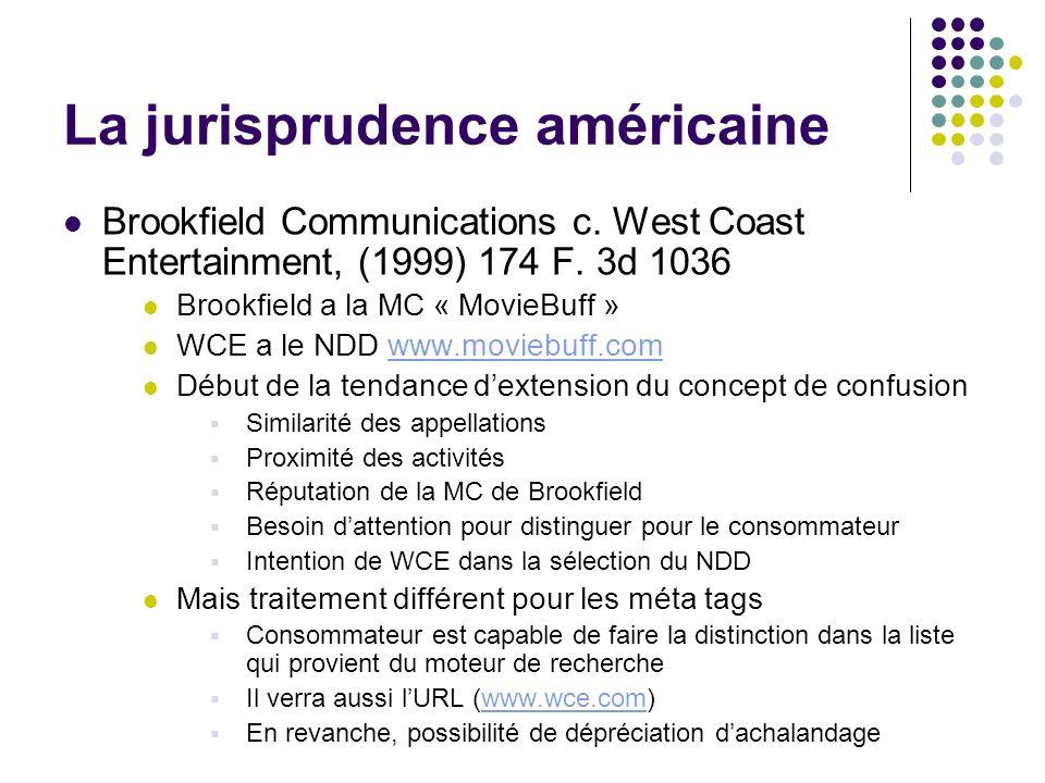 La jurisprudence américaine Brookfield Communications c. West Coast Entertainment, (1999) 174 F. 3d 1036 Brookfield a la MC « MovieBuff » WCE a le NDD