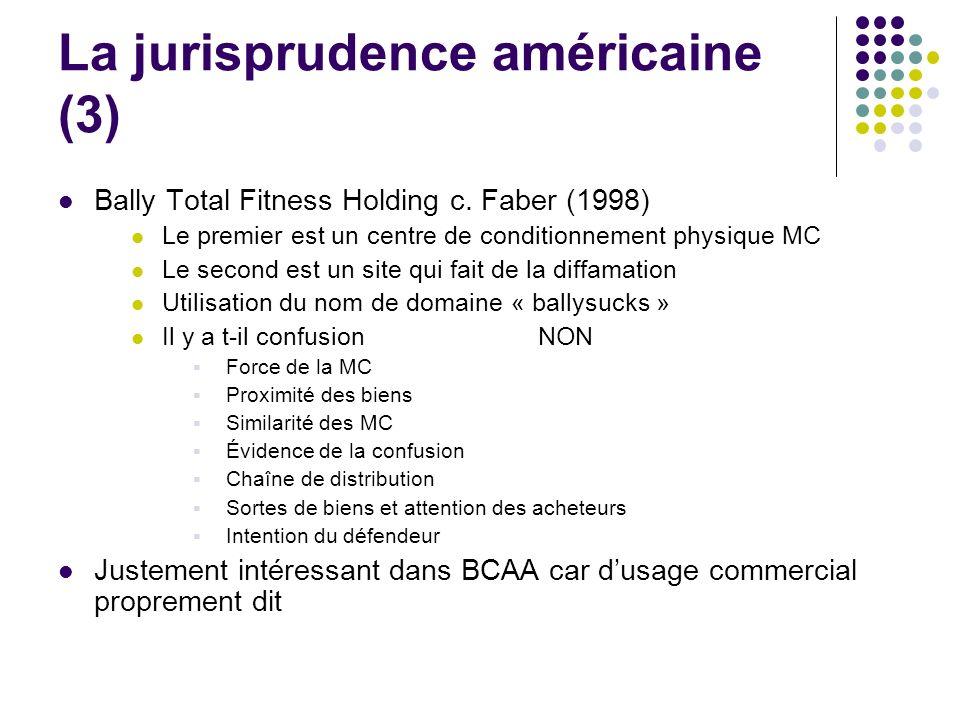 La jurisprudence américaine (3) Bally Total Fitness Holding c. Faber (1998) Le premier est un centre de conditionnement physique MC Le second est un s