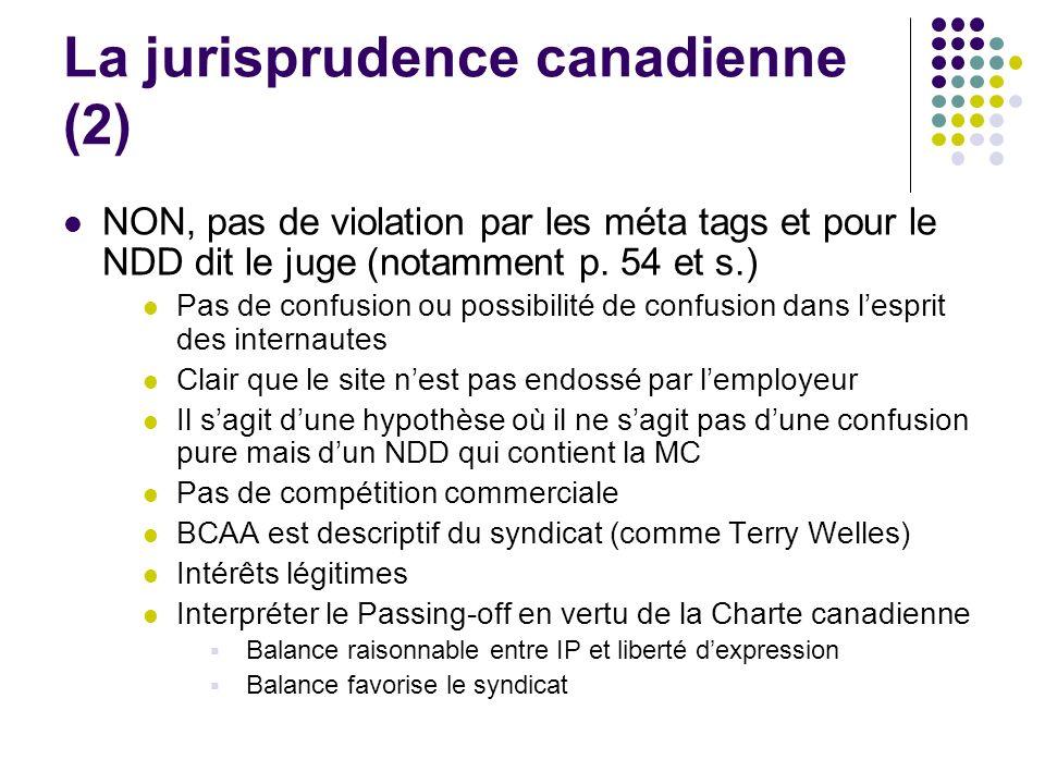 La jurisprudence canadienne (2) NON, pas de violation par les méta tags et pour le NDD dit le juge (notamment p. 54 et s.) Pas de confusion ou possibi