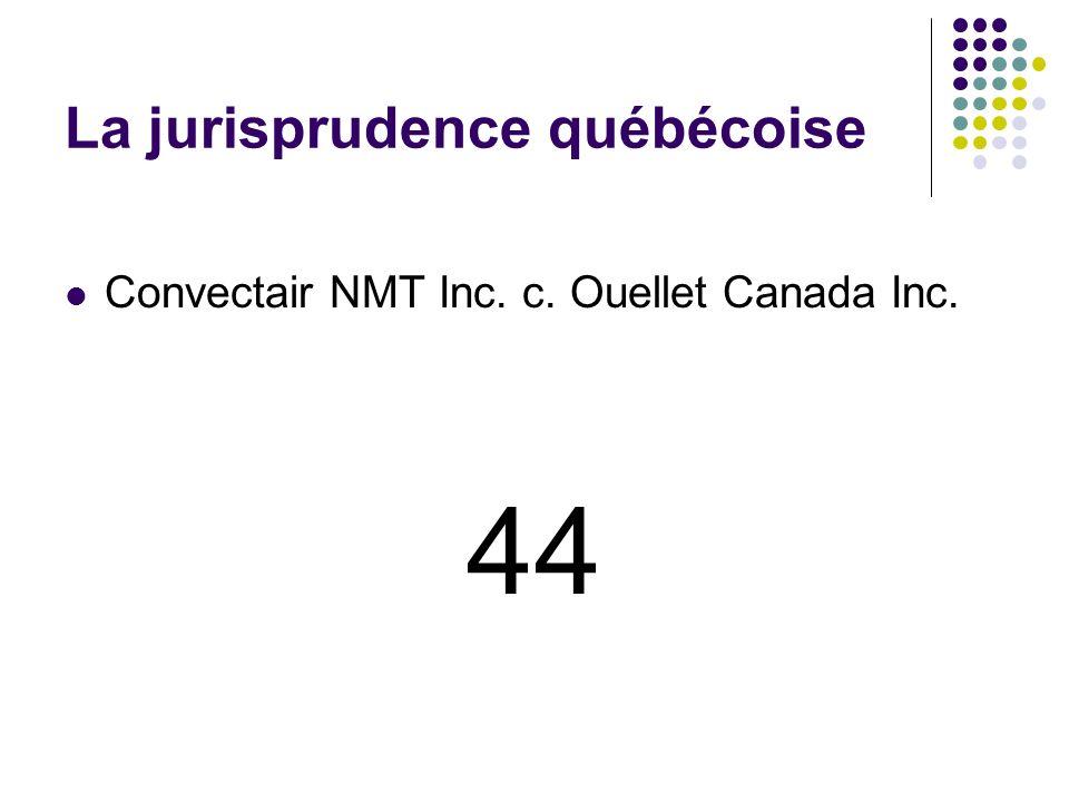 La jurisprudence québécoise Convectair NMT Inc. c. Ouellet Canada Inc. 44