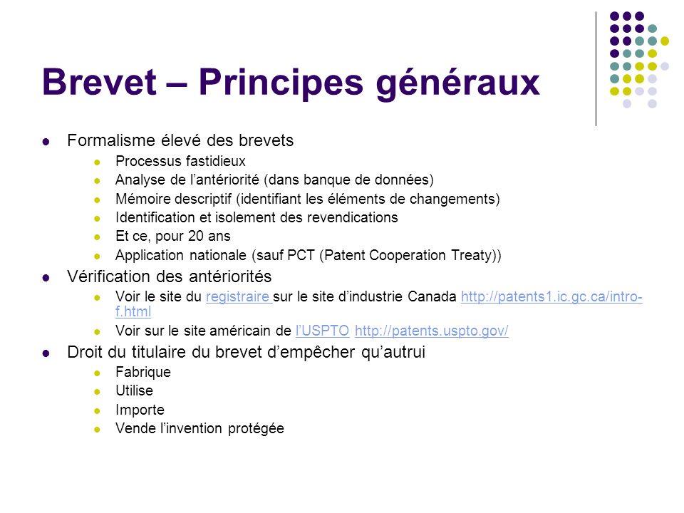 Brevet – Principes généraux Formalisme élevé des brevets Processus fastidieux Analyse de lantériorité (dans banque de données) Mémoire descriptif (ide