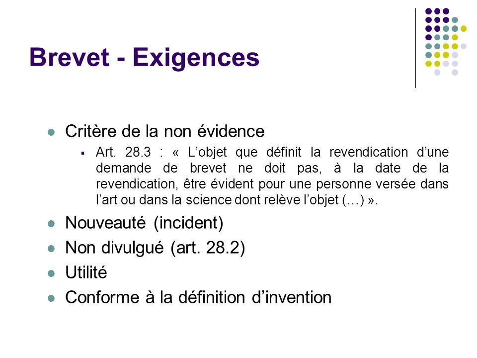 Brevet - Exigences Critère de la non évidence Art. 28.3 : « Lobjet que définit la revendication dune demande de brevet ne doit pas, à la date de la re