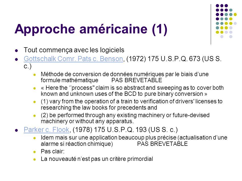 Approche américaine (1) Tout commença avec les logiciels Gottschalk Comr. Pats c. Benson, (1972) 175 U.S.P.Q. 673 (US S. c.) Gottschalk Comr. Pats c.