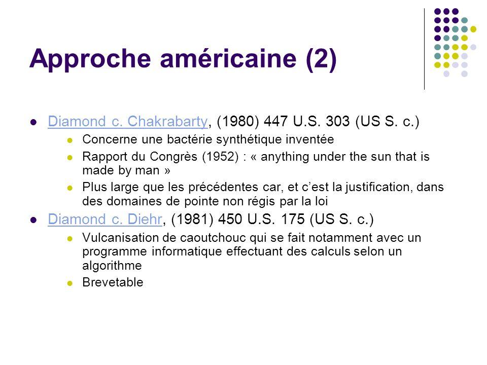 Approche américaine (2) Diamond c. Chakrabarty, (1980) 447 U.S. 303 (US S. c.) Diamond c. Chakrabarty Concerne une bactérie synthétique inventée Rappo