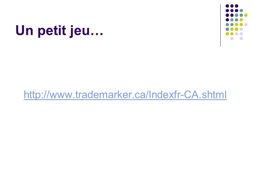 Un petit jeu… http://www.trademarker.ca/Indexfr-CA.shtml