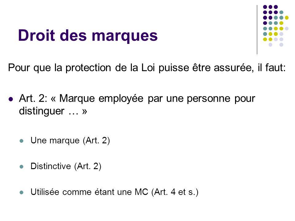Droit des marques Pour que la protection de la Loi puisse être assurée, il faut: Art. 2: « Marque employée par une personne pour distinguer … » Une ma