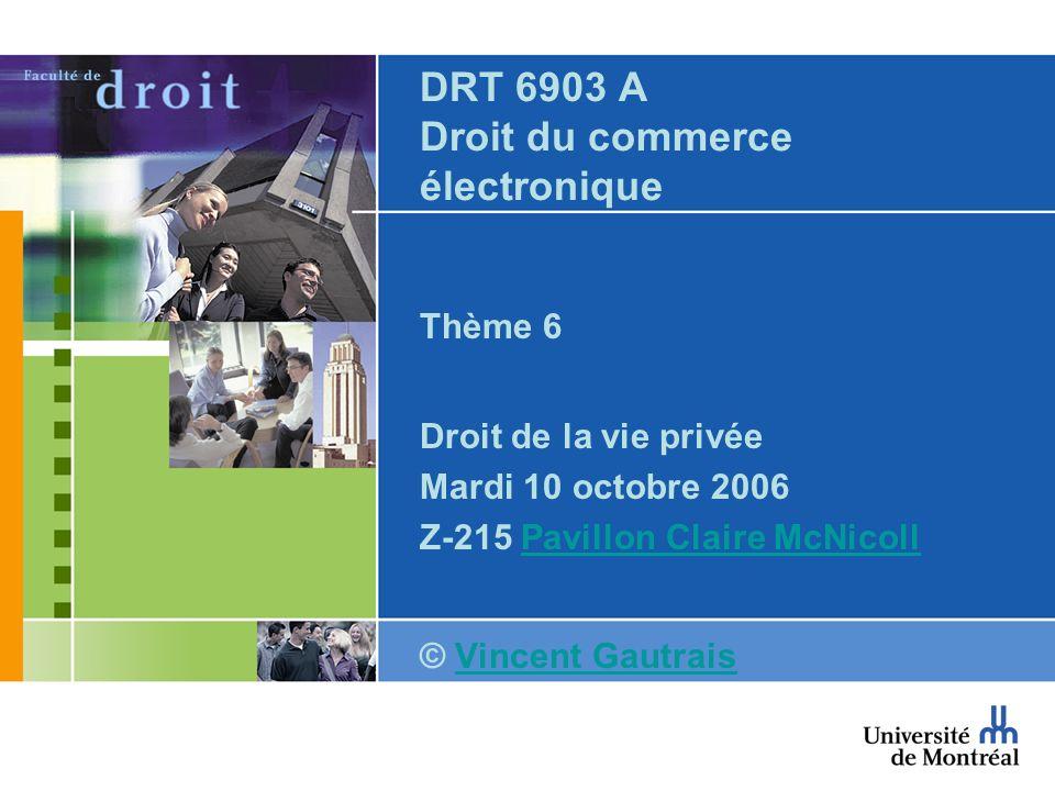 DRT 6903 A Droit du commerce électronique Thème 6 Droit de la vie privée Mardi 10 octobre 2006 Z-215 Pavillon Claire McNicollPavillon Claire McNicoll
