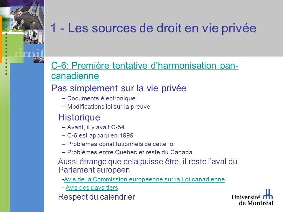 1 - Les sources de droit en vie privée C-6: Première tentative dharmonisation pan- canadienne Pas simplement sur la vie privée – Documents électroniqu