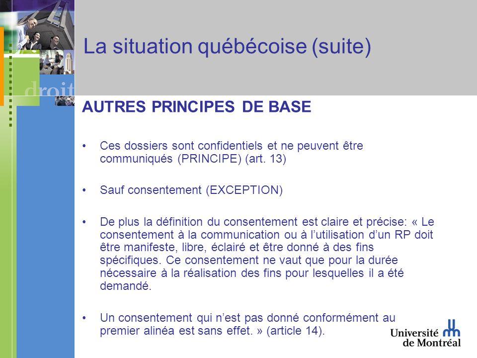 La situation québécoise (suite) AUTRES PRINCIPES DE BASE Ces dossiers sont confidentiels et ne peuvent être communiqués (PRINCIPE) (art. 13) Sauf cons