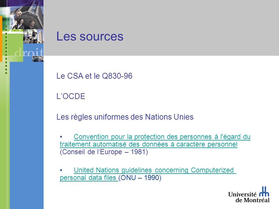 Les sources Le CSA et le Q830-96 LOCDE Les règles uniformes des Nations Unies Convention pour la protection des personnes à l'égard du traitement auto