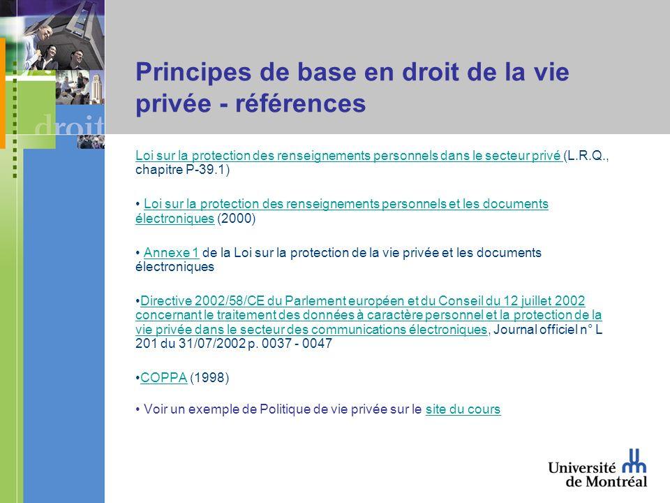 Principes de base en droit de la vie privée - références Loi sur la protection des renseignements personnels dans le secteur privé Loi sur la protecti