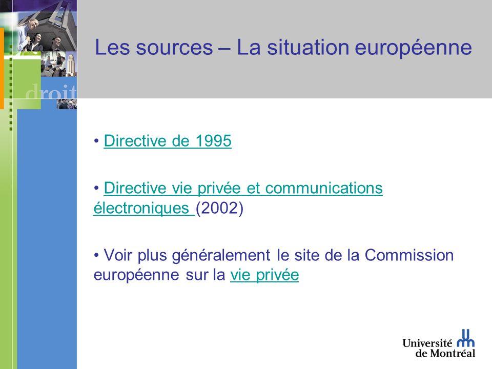 Les sources – La situation européenne Directive de 1995 Directive vie privée et communications électroniques (2002)Directive vie privée et communicati