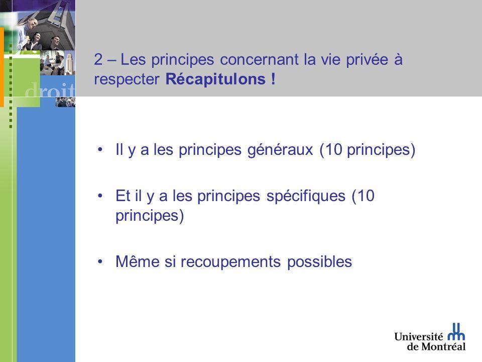 2 – Les principes concernant la vie privée à respecter Récapitulons ! Il y a les principes généraux (10 principes) Et il y a les principes spécifiques