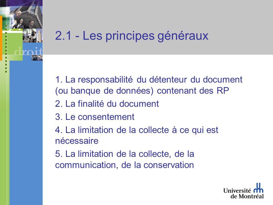 2.1 - Les principes généraux 1. La responsabilité du détenteur du document (ou banque de données) contenant des RP 2. La finalité du document 3. Le co