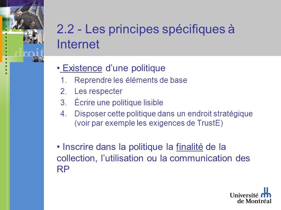 2.2 - Les principes spécifiques à Internet Existence dune politique 1.Reprendre les éléments de base 2.Les respecter 3.Écrire une politique lisible 4.
