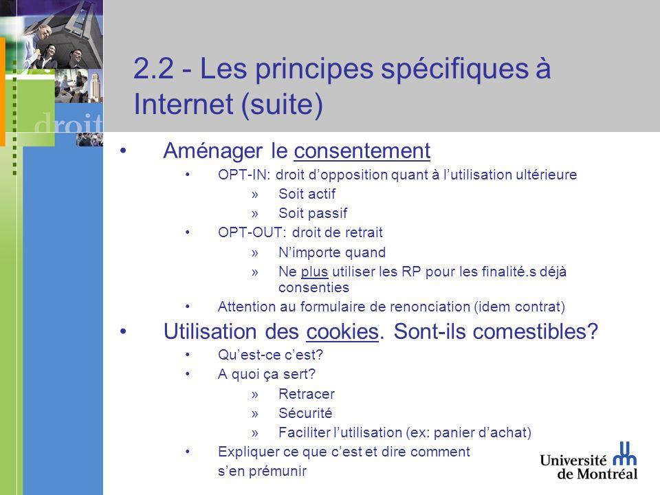 2.2 - Les principes spécifiques à Internet (suite) Aménager le consentement OPT-IN: droit dopposition quant à lutilisation ultérieure »Soit actif »Soi