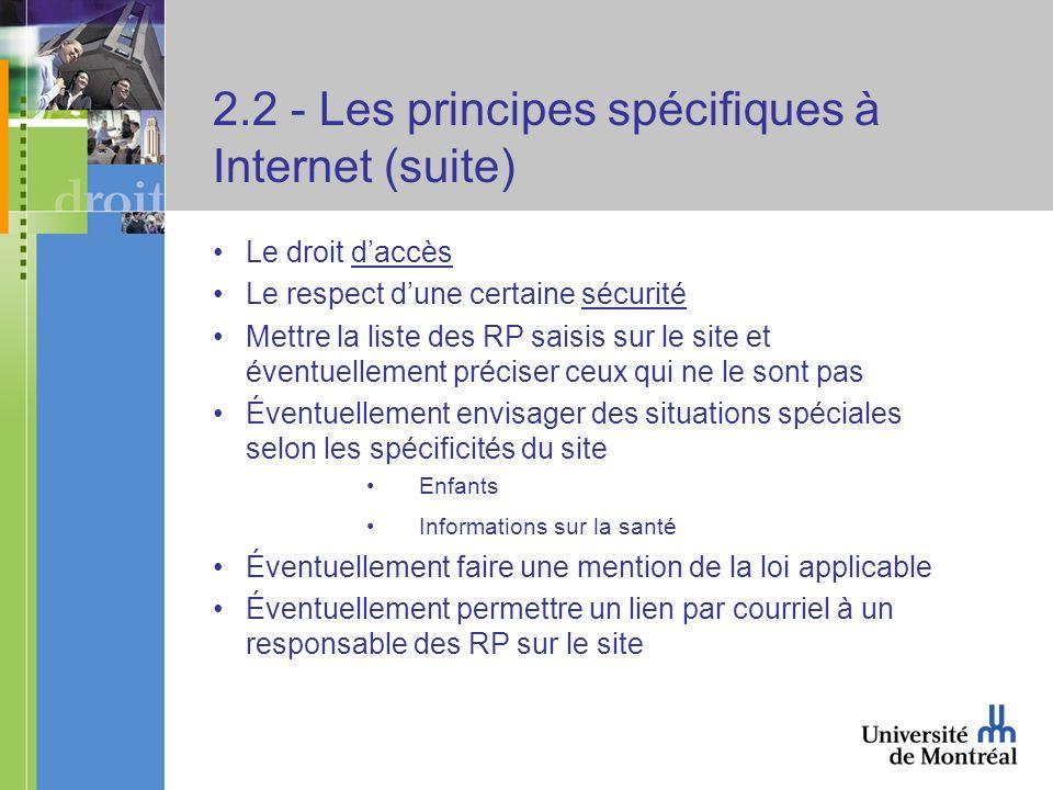 2.2 - Les principes spécifiques à Internet (suite) Le droit daccès Le respect dune certaine sécurité Mettre la liste des RP saisis sur le site et éven