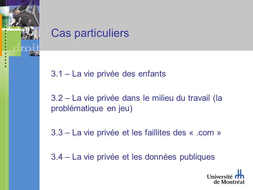 Cas particuliers 3.1 – La vie privée des enfants 3.2 – La vie privée dans le milieu du travail (la problématique en jeu) 3.3 – La vie privée et les fa
