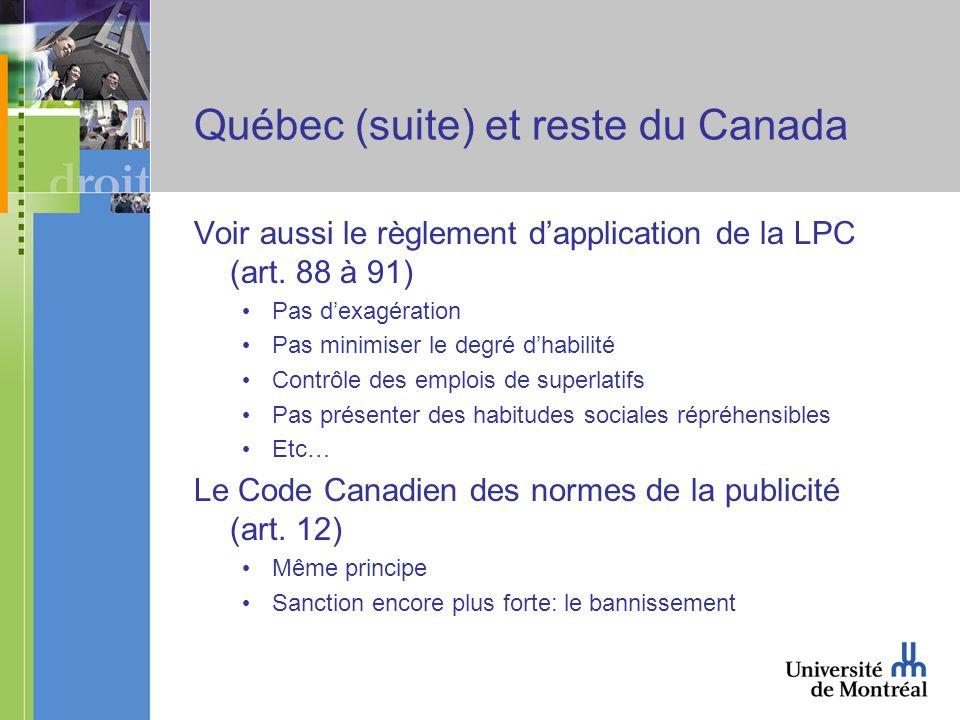 Québec (suite) et reste du Canada Voir aussi le règlement dapplication de la LPC (art. 88 à 91) Pas dexagération Pas minimiser le degré dhabilité Cont