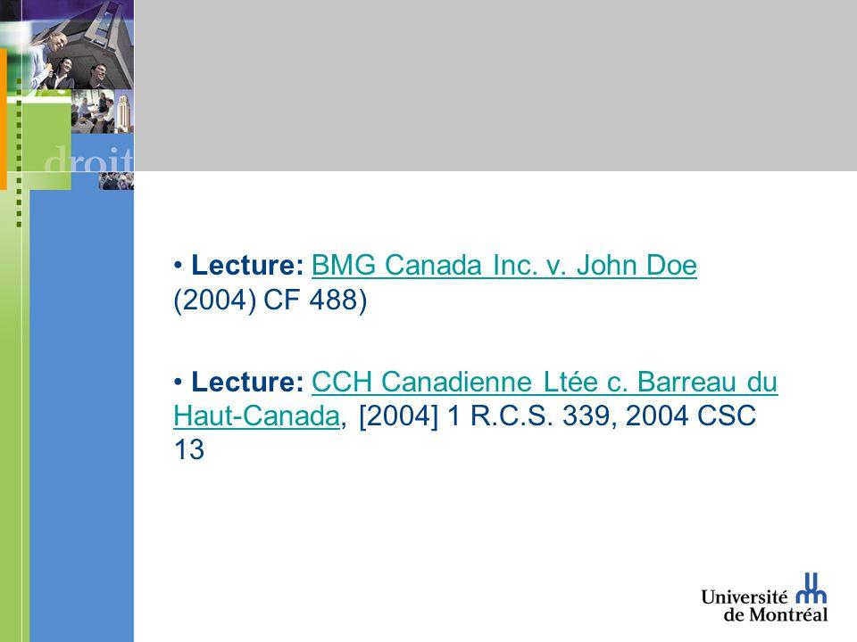 Lecture: BMG Canada Inc. v. John Doe (2004) CF 488)BMG Canada Inc. v. John Doe Lecture: CCH Canadienne Ltée c. Barreau du Haut-Canada, [2004] 1 R.C.S.