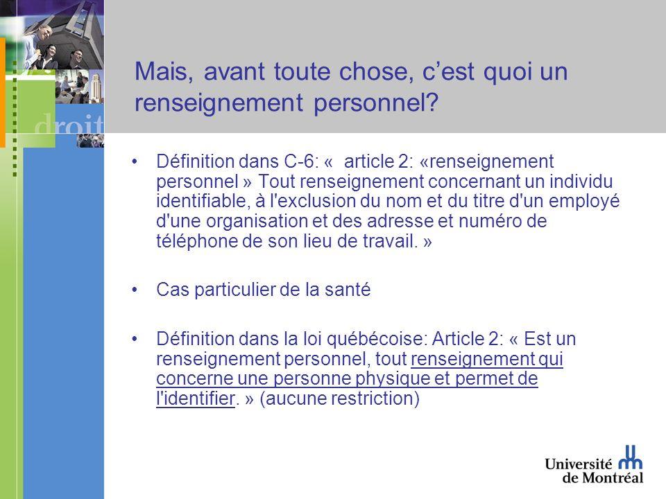 Mais, avant toute chose, cest quoi un renseignement personnel? Définition dans C-6: « article 2: «renseignement personnel » Tout renseignement concern