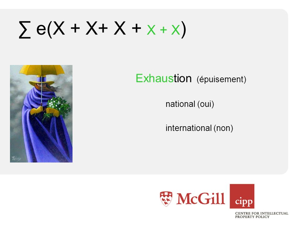 e(X + X+ X + X + X ) Exhaustion (épuisement) national (oui) international (non)