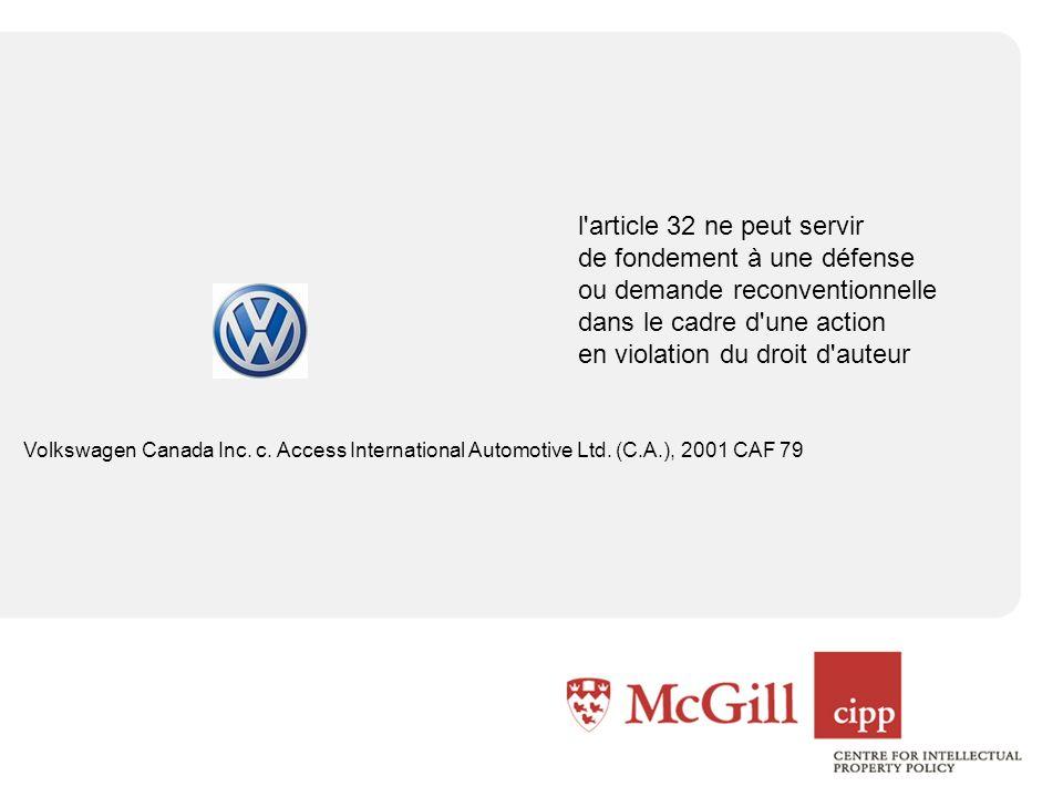 l article 32 ne peut servir de fondement à une défense ou demande reconventionnelle dans le cadre d une action en violation du droit d auteur Volkswagen Canada Inc.